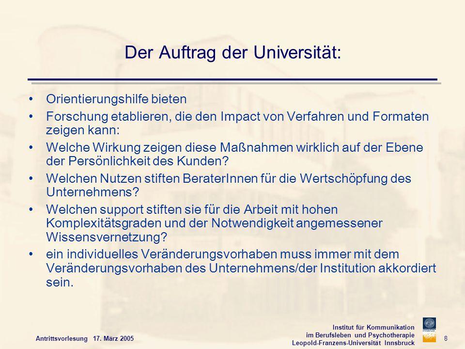 Institut für Kommunikation im Berufsleben und Psychotherapie Leopold-Franzens-Universität Innsbruck Antrittsvorlesung 17. März 2005 8 Der Auftrag der