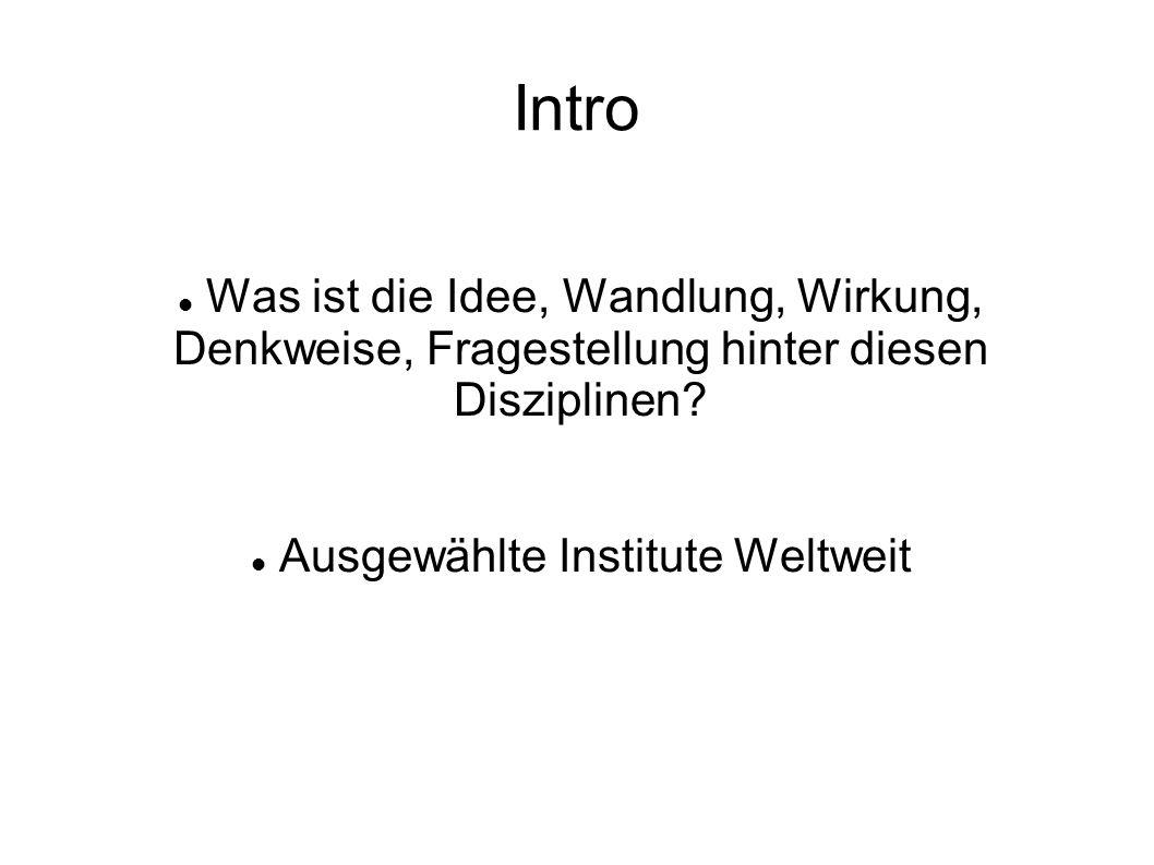 Intro Was ist die Idee, Wandlung, Wirkung, Denkweise, Fragestellung hinter diesen Disziplinen.