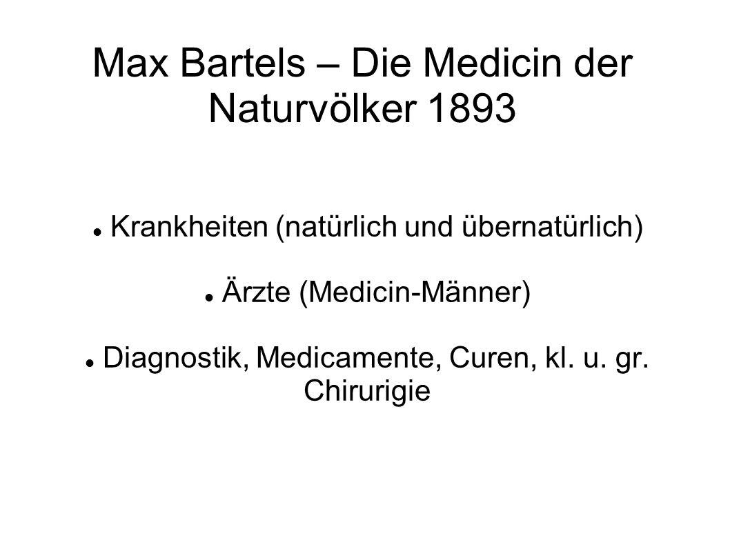 Max Bartels – Die Medicin der Naturvölker 1893 Krankheiten (natürlich und übernatürlich) Ärzte (Medicin-Männer) Diagnostik, Medicamente, Curen, kl.