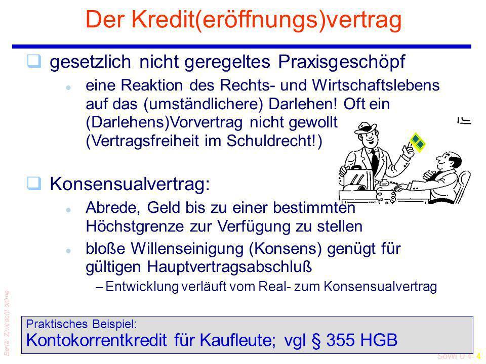 SoWi Ü 4- 4 Barta: Zivilrecht online Der Kredit(eröffnungs)vertrag Praktisches Beispiel: Kontokorrentkredit für Kaufleute; vgl § 355 HGB qgesetzlich n