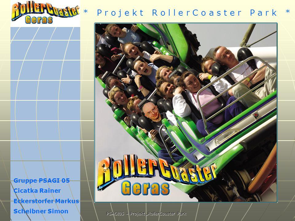 * P r o j e k t R o l l e r C o a s t e r P a r k * PSAGI05 – Projekt RollerCoaster Park Gruppe PSAGI 05 Cicatka Rainer Eckerstorfer Markus Scheibner Simon