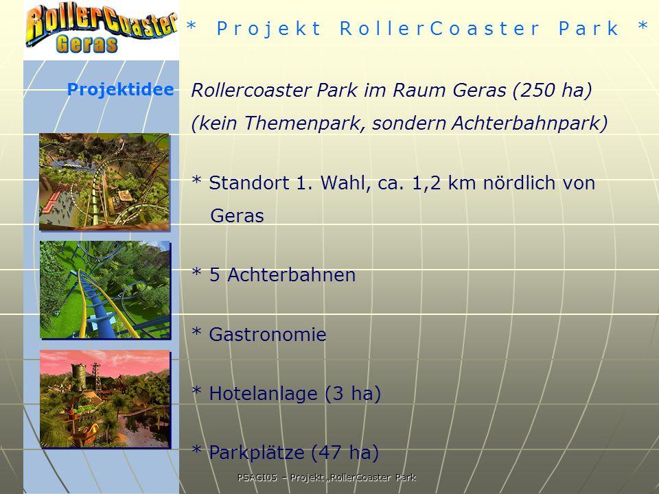 * P r o j e k t R o l l e r C o a s t e r P a r k * PSAGI05 – Projekt RollerCoaster Park Projektidee Rollercoaster Park im Raum Geras (250 ha) (kein Themenpark, sondern Achterbahnpark) * Standort 1.
