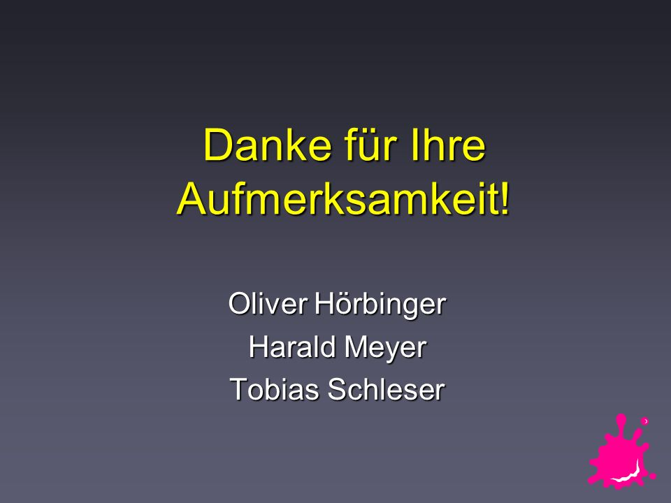 Danke für Ihre Aufmerksamkeit! Oliver Hörbinger Harald Meyer Tobias Schleser