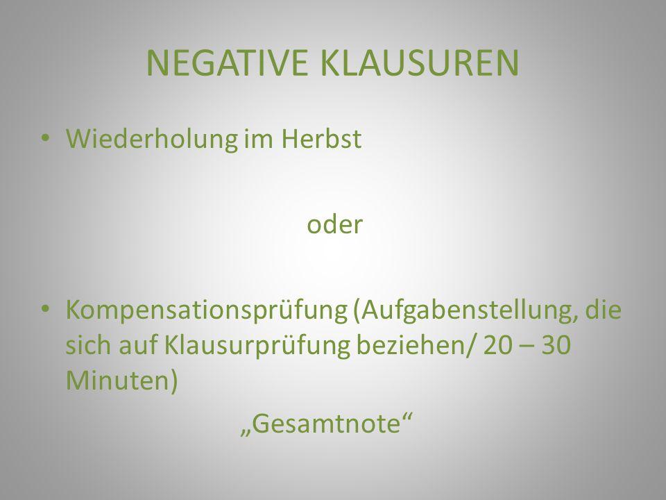 NEGATIVE KLAUSUREN Wiederholung im Herbst oder Kompensationsprüfung (Aufgabenstellung, die sich auf Klausurprüfung beziehen/ 20 – 30 Minuten) Gesamtnote