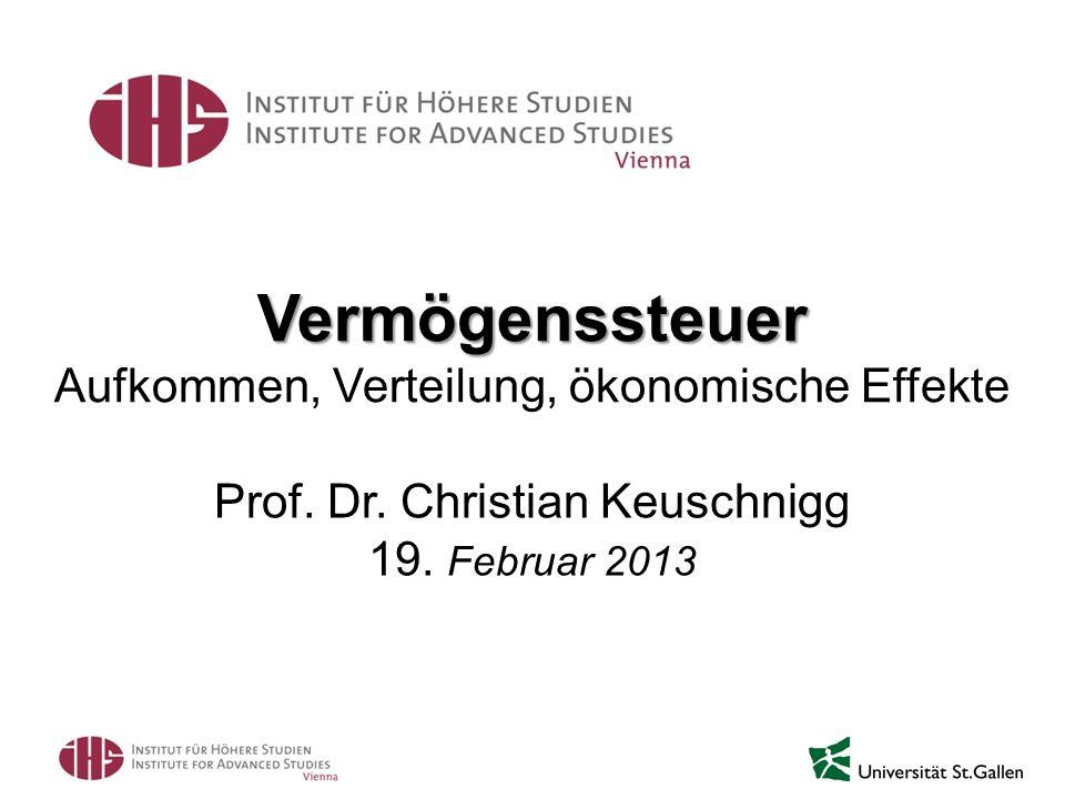 Vermögenssteuer Vermögenssteuer Aufkommen, Verteilung, ökonomische Effekte Prof. Dr. Christian Keuschnigg 19. Februar 2013