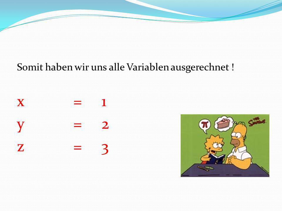 Somit haben wir uns alle Variablen ausgerechnet ! x =1 y=2 z=3
