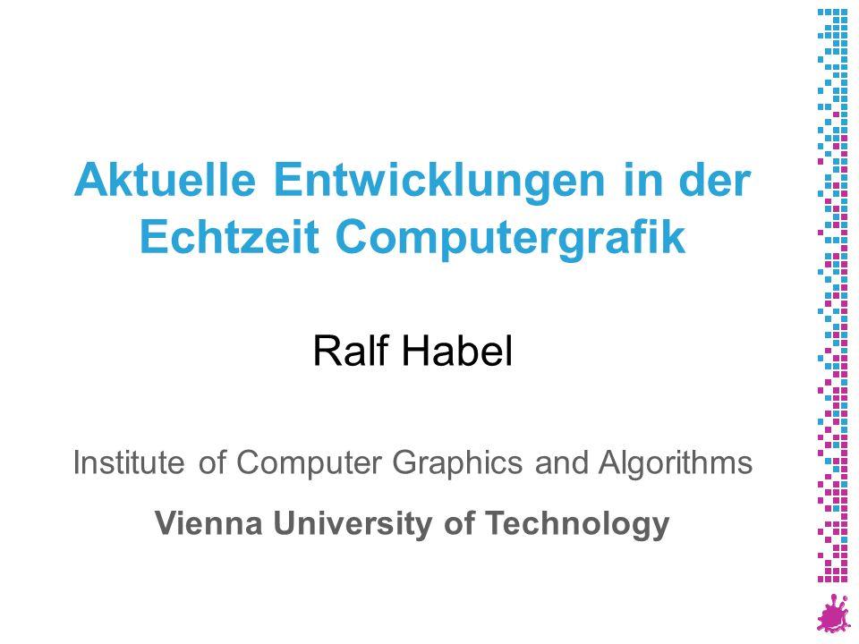 Aktuelle Entwicklungen in der Echtzeit Computergrafik Ralf Habel Institute of Computer Graphics and Algorithms Vienna University of Technology