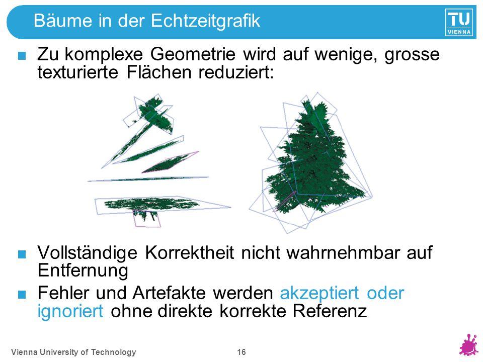 Vienna University of Technology 16 Bäume in der Echtzeitgrafik Zu komplexe Geometrie wird auf wenige, grosse texturierte Flächen reduziert: Vollständi