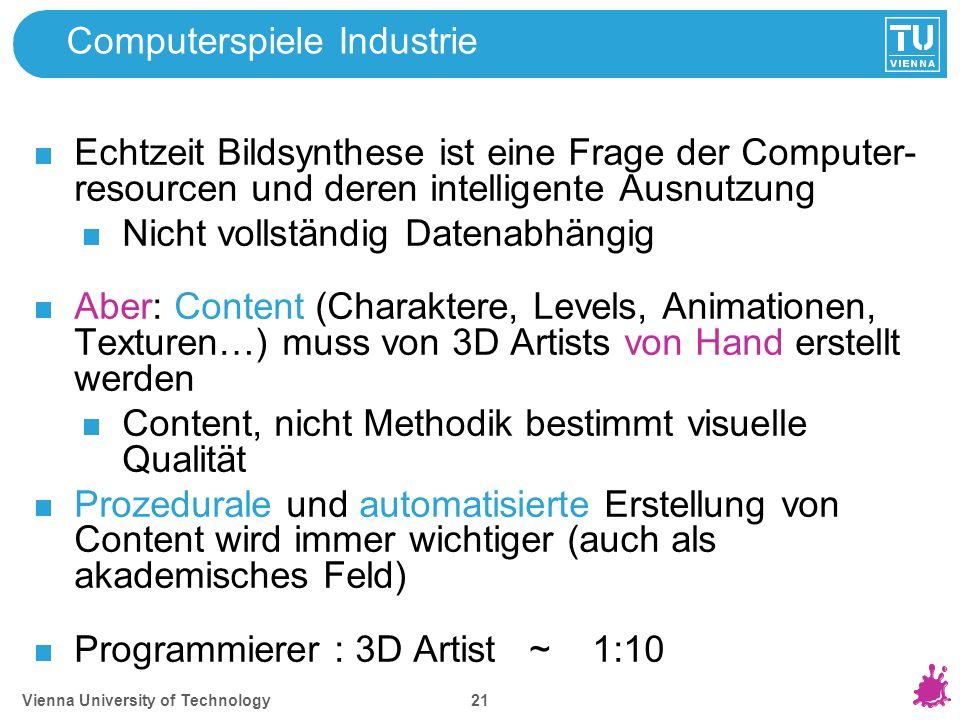 Vienna University of Technology 21 Computerspiele Industrie Echtzeit Bildsynthese ist eine Frage der Computer- resourcen und deren intelligente Ausnut