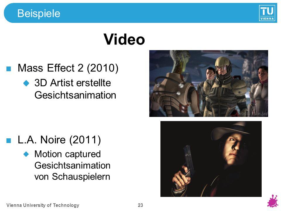Vienna University of Technology 23 Beispiele Mass Effect 2 (2010) 3D Artist erstellte Gesichtsanimation L.A. Noire (2011) Motion captured Gesichtsanim