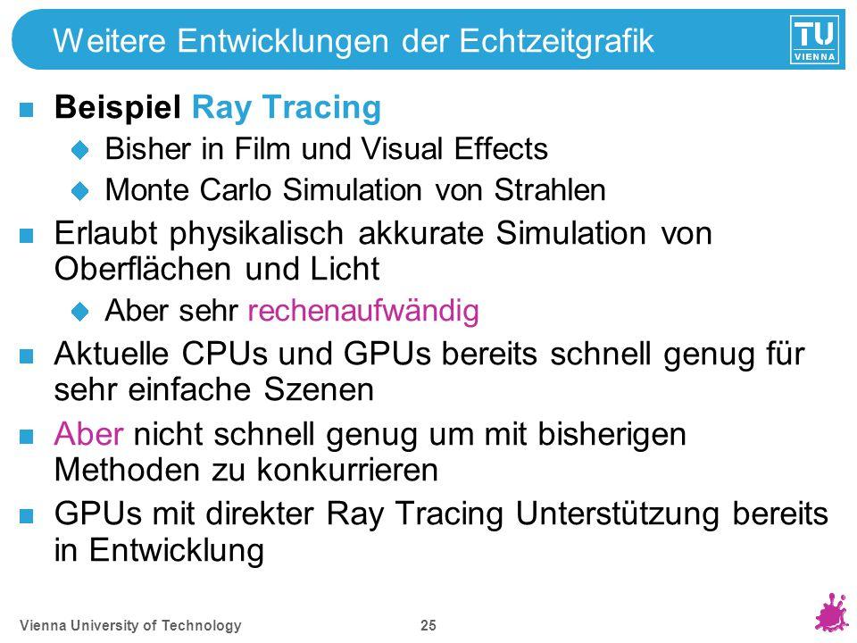 Vienna University of Technology 25 Weitere Entwicklungen der Echtzeitgrafik Beispiel Ray Tracing Bisher in Film und Visual Effects Monte Carlo Simulat