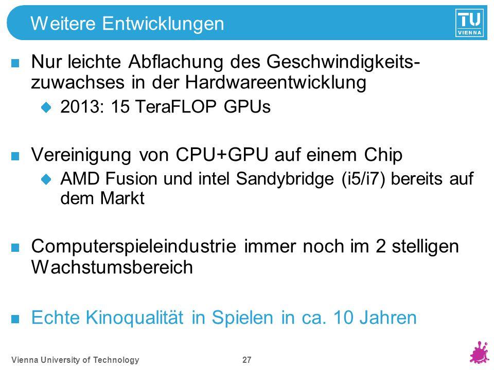 Vienna University of Technology 27 Weitere Entwicklungen Nur leichte Abflachung des Geschwindigkeits- zuwachses in der Hardwareentwicklung 2013: 15 Te