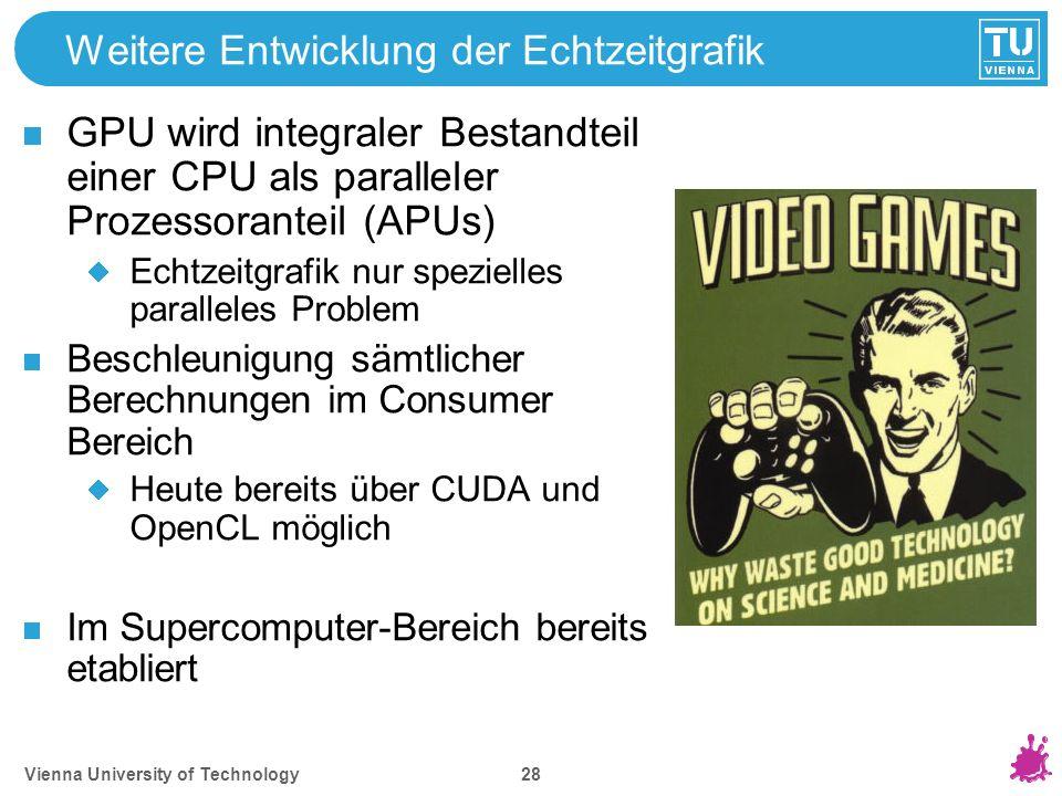 Vienna University of Technology 28 Weitere Entwicklung der Echtzeitgrafik GPU wird integraler Bestandteil einer CPU als paralleler Prozessoranteil (AP