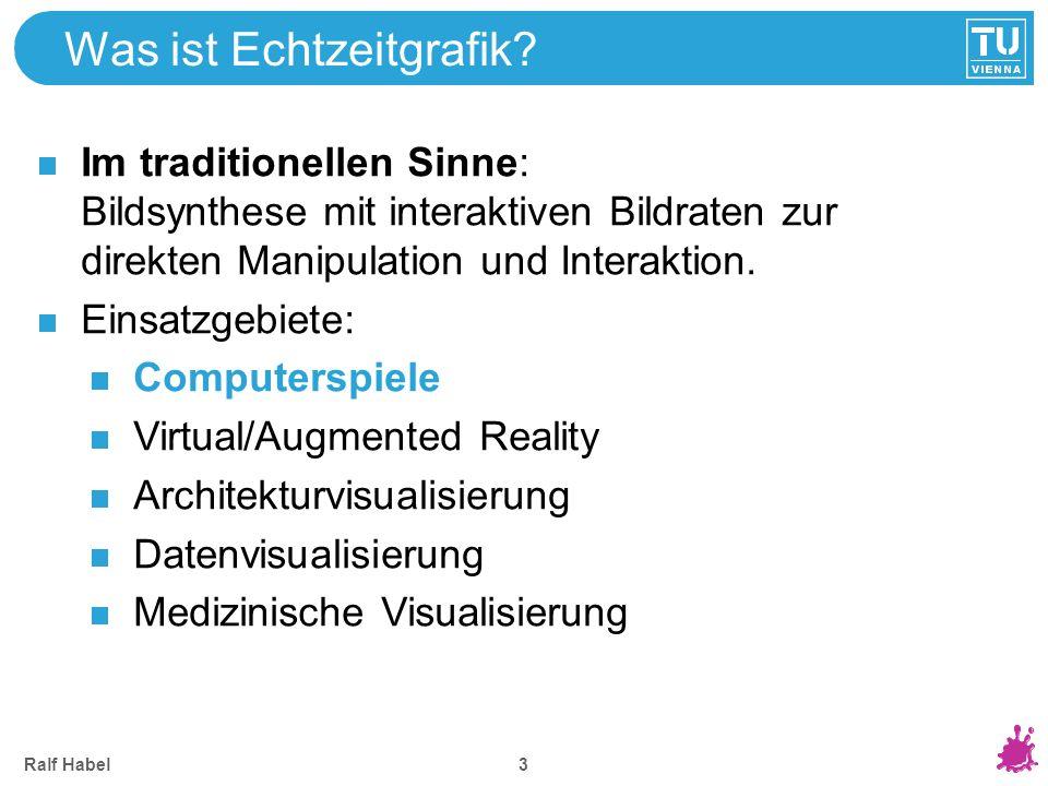Ralf Habel 3 Was ist Echtzeitgrafik? Im traditionellen Sinne: Bildsynthese mit interaktiven Bildraten zur direkten Manipulation und Interaktion. Einsa
