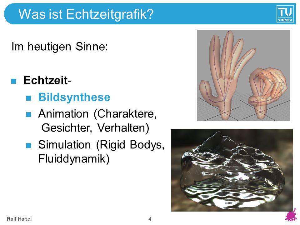 Ralf Habel 4 Was ist Echtzeitgrafik? Im heutigen Sinne: Echtzeit- Bildsynthese Animation (Charaktere, Gesichter, Verhalten) Simulation (Rigid Bodys, F