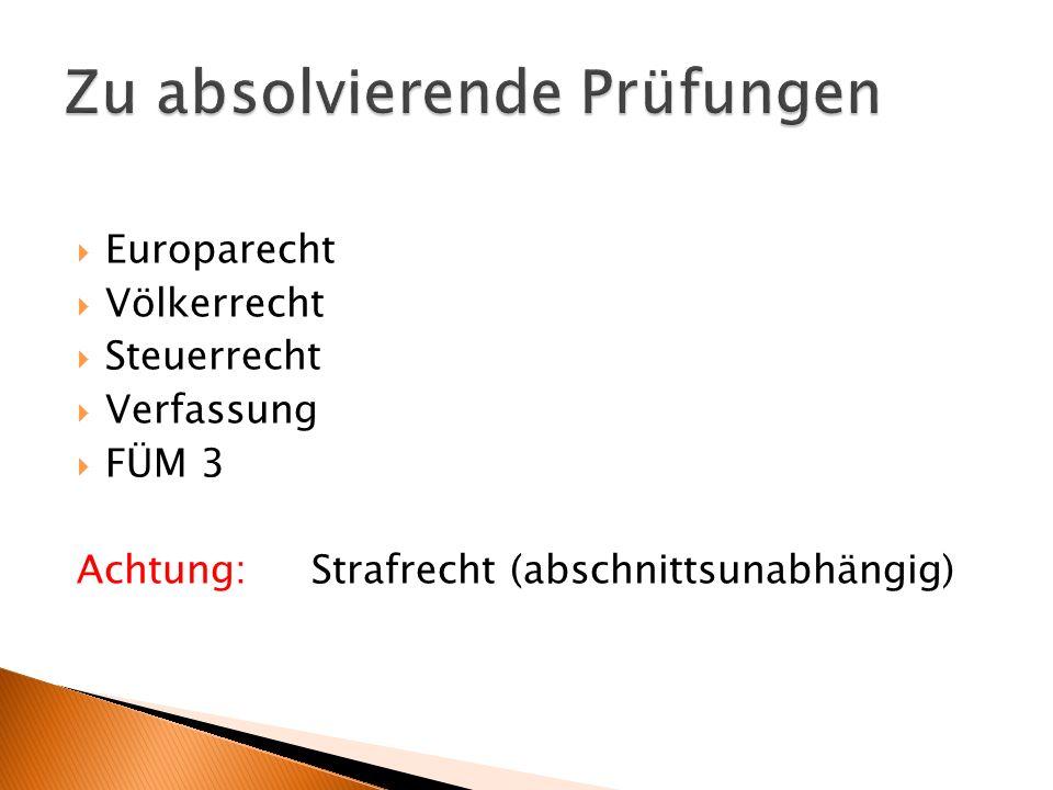 Europarecht Völkerrecht Steuerrecht Verfassung FÜM 3 Achtung: Strafrecht (abschnittsunabhängig)