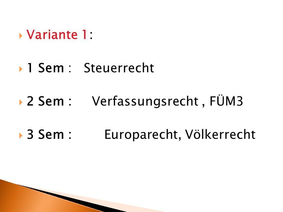 Variante 1: 1 Sem : Steuerrecht 2 Sem : Verfassungsrecht, FÜM3 3 Sem : Europarecht, Völkerrecht