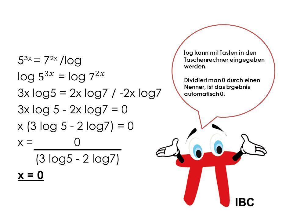 2 5x+1 = 3 4x /log log 2 5x+1 = log 3 4x (5x + 1) log 2 = 4x log 3 5x log2 + 1 log2 = 4x log 3 /-4x log3 - log2 5xlog2 – 4x log3 = -log2 x (5log2 – 4 log3) = - log2 /: (5log2 – 4log3) x = - log 2 (5log2 – 4log3) x = 0,746 Bei einer Exponential- gleichung muss man beide Seiten logarithmieren und dann x auf eine Seite bringen.