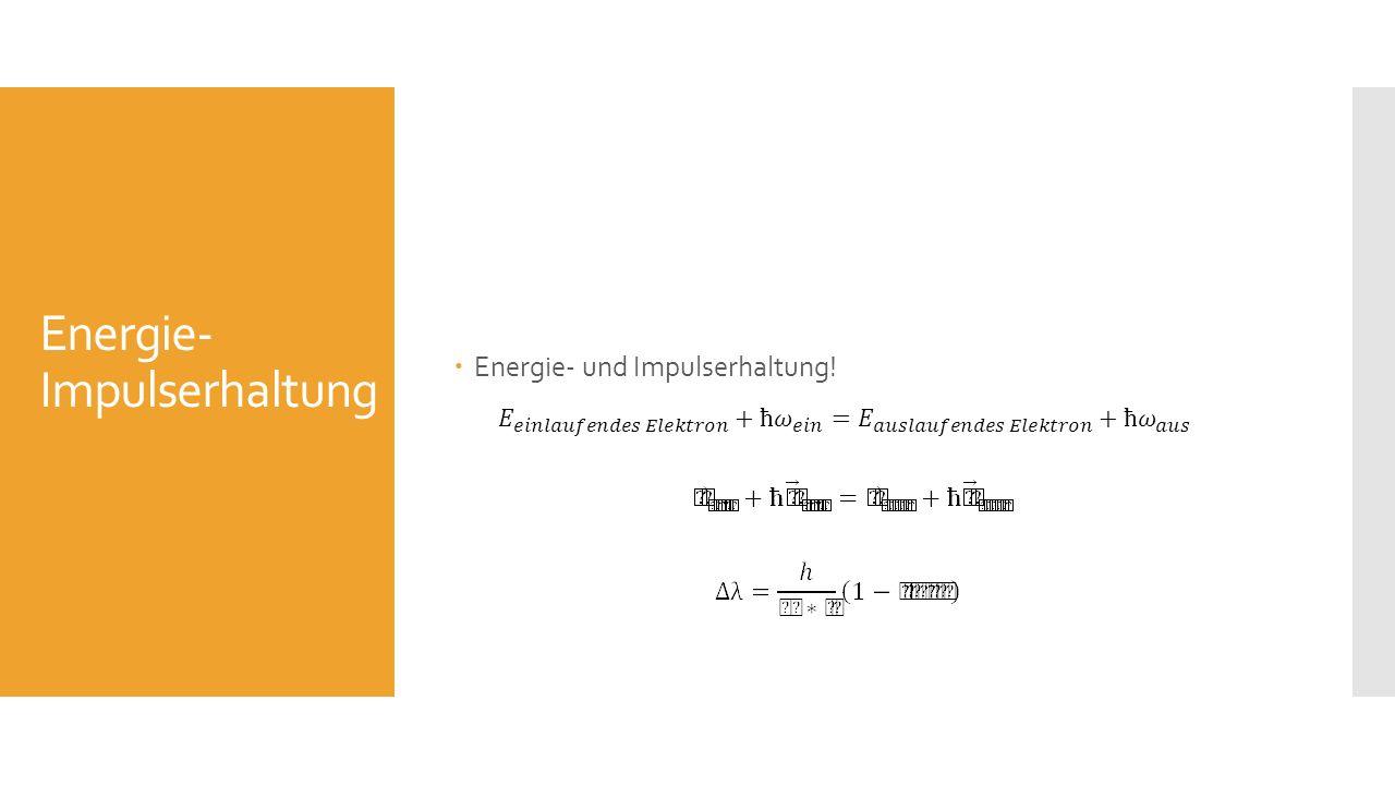 Energie- Impulserhaltung Energie- und Impulserhaltung!