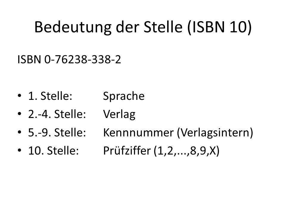 Bedeutung der Stelle (ISBN 10) ISBN 0-76238-338-2 1. Stelle:Sprache 2.-4. Stelle: Verlag 5.-9. Stelle:Kennnummer (Verlagsintern) 10. Stelle:Prüfziffer
