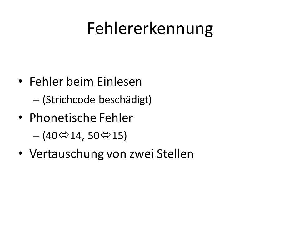 Fehlererkennung Fehler beim Einlesen – (Strichcode beschädigt) Phonetische Fehler – (40 14, 50 15) Vertauschung von zwei Stellen