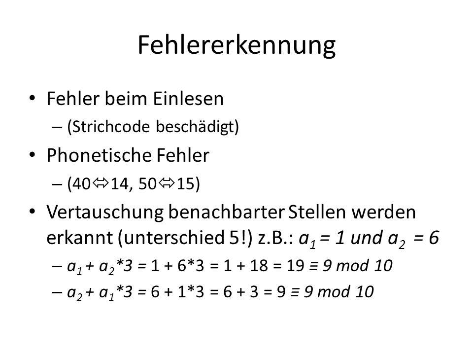 Fehlererkennung Fehler beim Einlesen – (Strichcode beschädigt) Phonetische Fehler – (40 14, 50 15) Vertauschung benachbarter Stellen werden erkannt (u