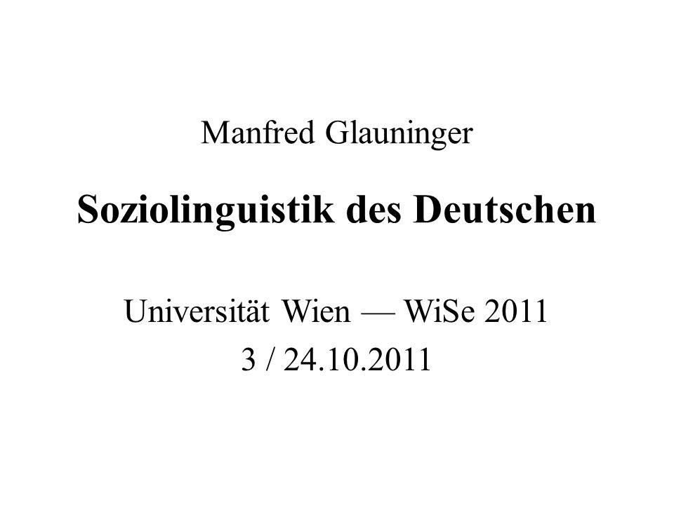 Manfred Glauninger Soziolinguistik des Deutschen Universität Wien WiSe 2011 3 / 24.10.2011
