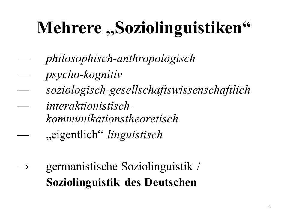 Mehrere Soziolinguistiken philosophisch-anthropologisch psycho-kognitiv soziologisch-gesellschaftswissenschaftlich interaktionistisch- kommunikationstheoretisch eigentlich linguistisch germanistische Soziolinguistik / Soziolinguistik des Deutschen 4