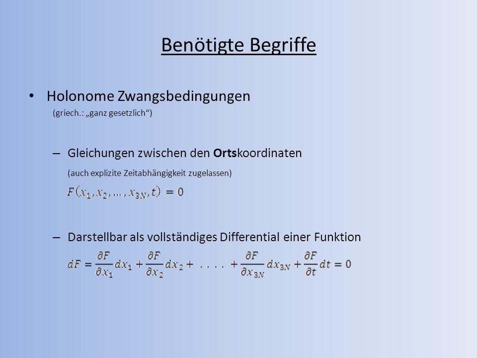 Benötigte Begriffe Holonome Zwangsbedingungen (griech.: ganz gesetzlich) – Gleichungen zwischen den Ortskoordinaten (auch explizite Zeitabhängigkeit z