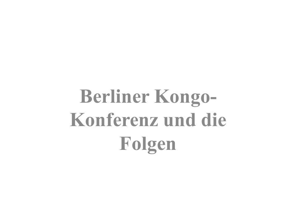 Berliner Kongo- Konferenz und die Folgen