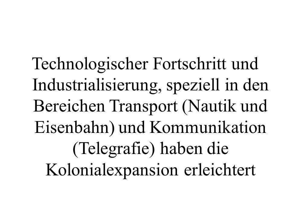 Technologischer Fortschritt und Industrialisierung, speziell in den Bereichen Transport (Nautik und Eisenbahn) und Kommunikation (Telegrafie) haben di