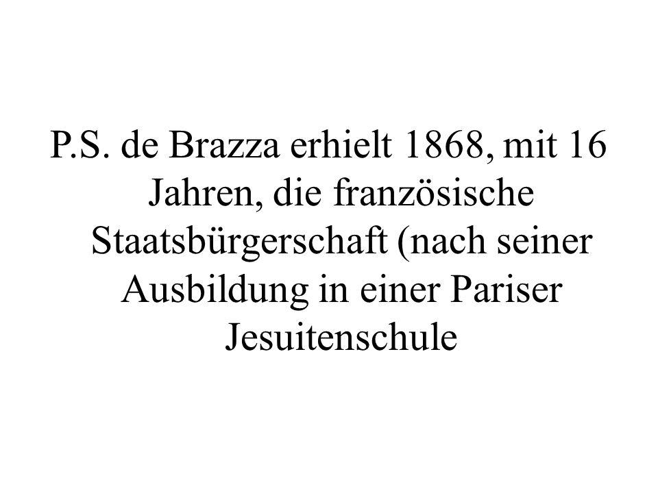 P.S. de Brazza erhielt 1868, mit 16 Jahren, die französische Staatsbürgerschaft (nach seiner Ausbildung in einer Pariser Jesuitenschule