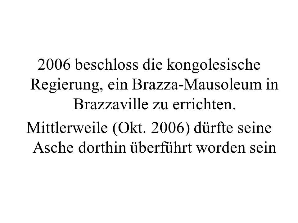 2006 beschloss die kongolesische Regierung, ein Brazza-Mausoleum in Brazzaville zu errichten. Mittlerweile (Okt. 2006) dürfte seine Asche dorthin über