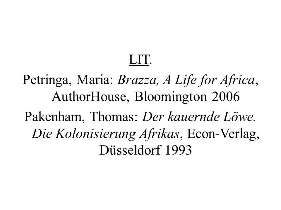 LIT. Petringa, Maria: Brazza, A Life for Africa, AuthorHouse, Bloomington 2006 Pakenham, Thomas: Der kauernde Löwe. Die Kolonisierung Afrikas, Econ-Ve