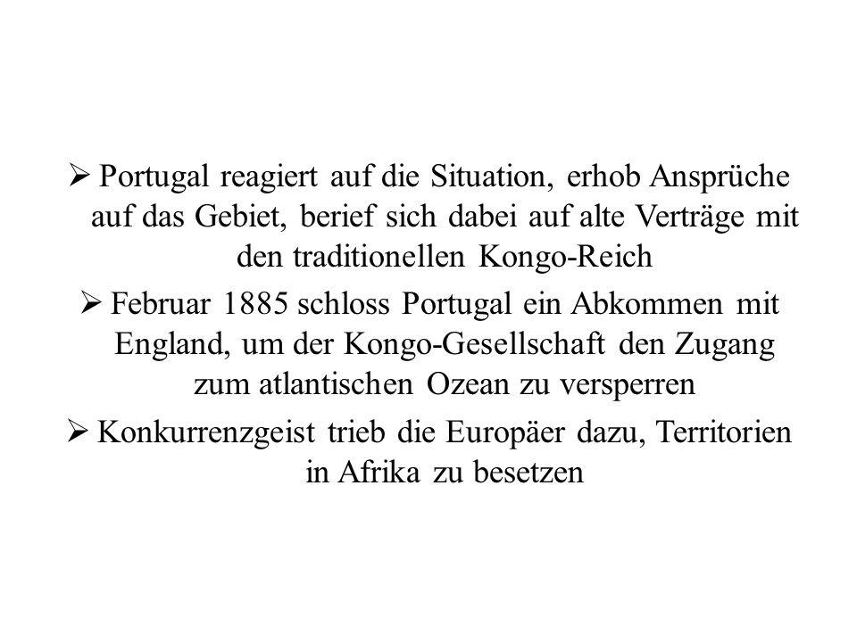 Portugal reagiert auf die Situation, erhob Ansprüche auf das Gebiet, berief sich dabei auf alte Verträge mit den traditionellen Kongo-Reich Februar 18