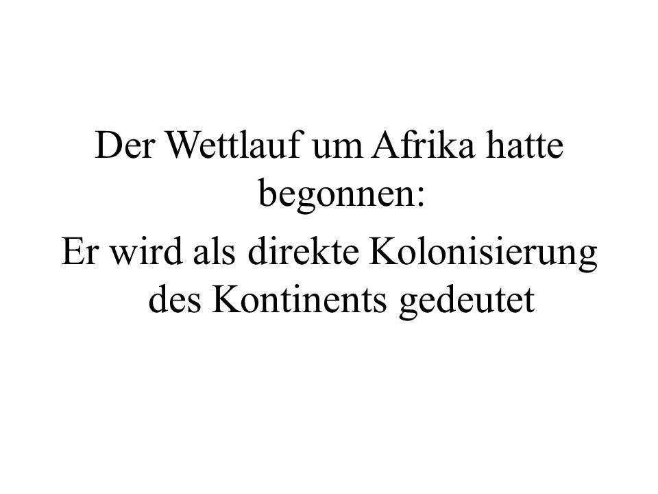 Der Wettlauf um Afrika hatte begonnen: Er wird als direkte Kolonisierung des Kontinents gedeutet