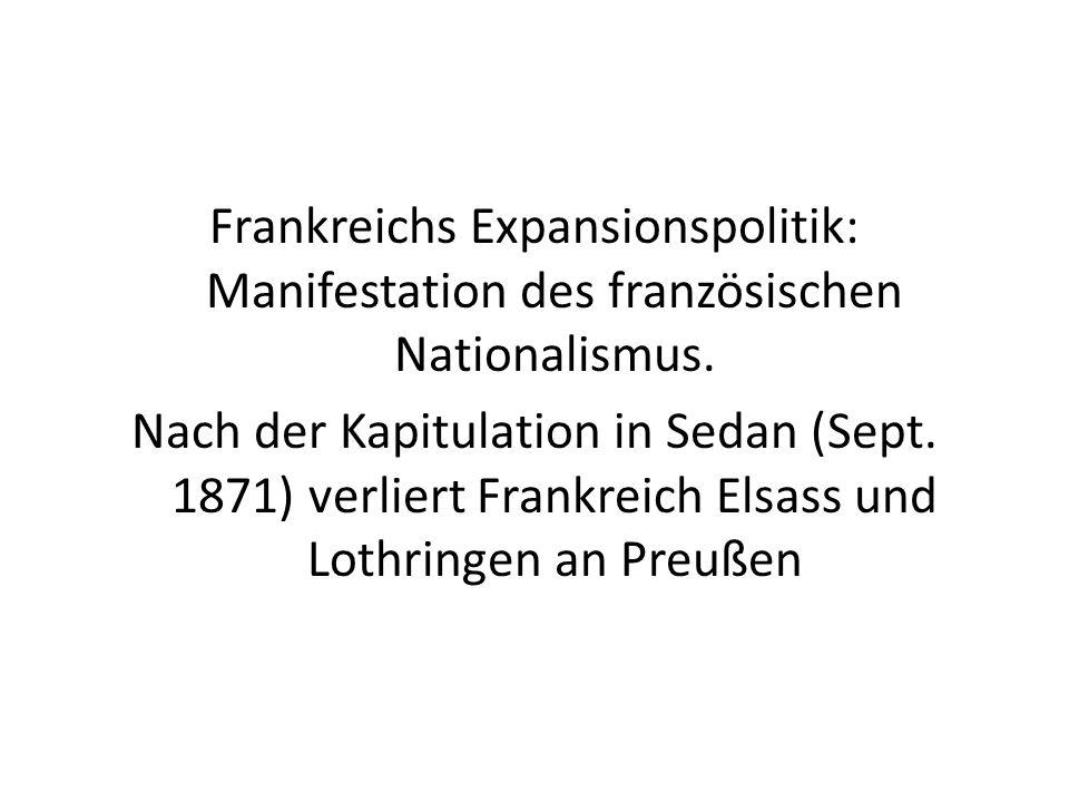 Frankreichs Expansionspolitik: Manifestation des französischen Nationalismus. Nach der Kapitulation in Sedan (Sept. 1871) verliert Frankreich Elsass u