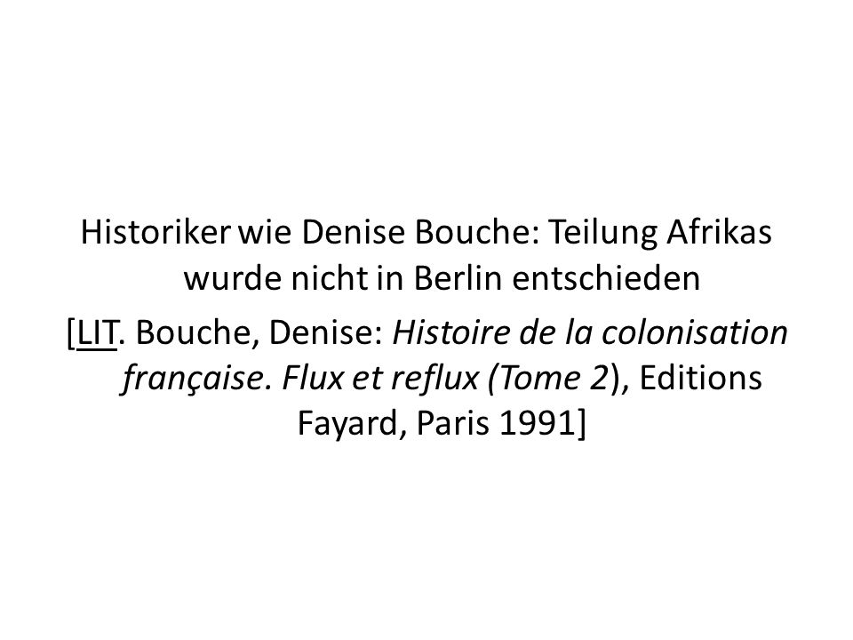 Historiker wie Denise Bouche: Teilung Afrikas wurde nicht in Berlin entschieden [LIT. Bouche, Denise: Histoire de la colonisation française. Flux et r