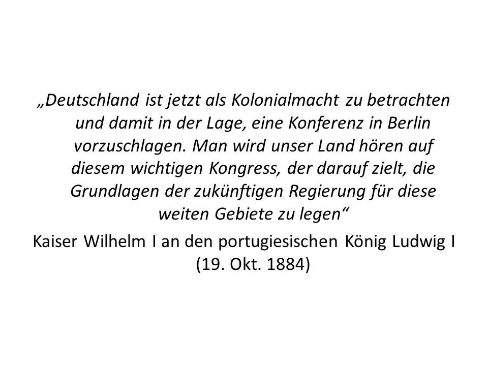 Deutschland ist jetzt als Kolonialmacht zu betrachten und damit in der Lage, eine Konferenz in Berlin vorzuschlagen. Man wird unser Land hören auf die