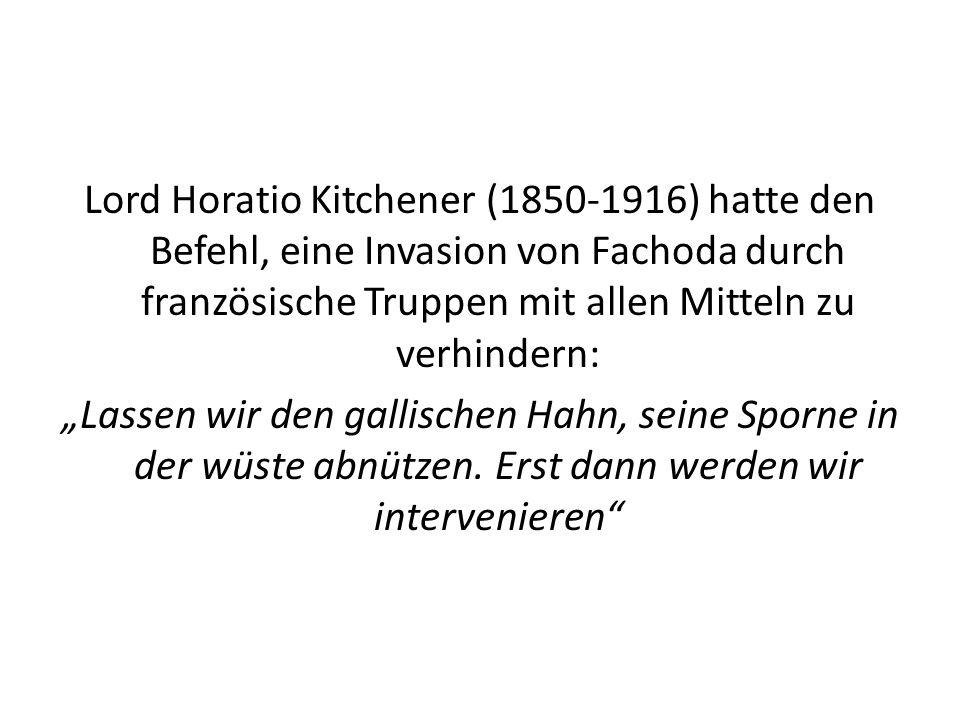 Lord Horatio Kitchener (1850-1916) hatte den Befehl, eine Invasion von Fachoda durch französische Truppen mit allen Mitteln zu verhindern: Lassen wir