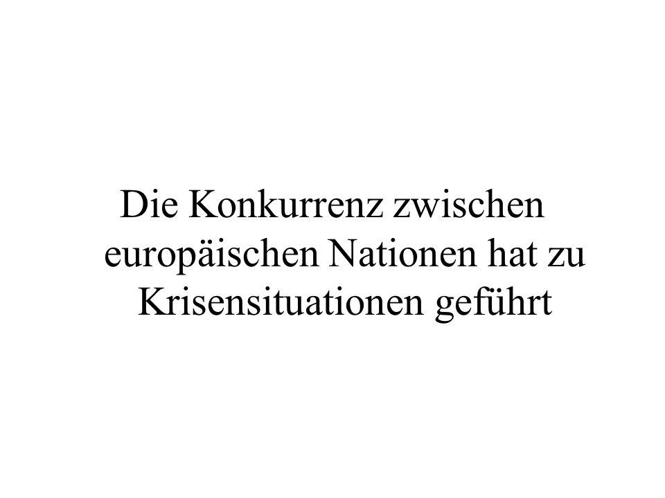 Die Konkurrenz zwischen europäischen Nationen hat zu Krisensituationen geführt