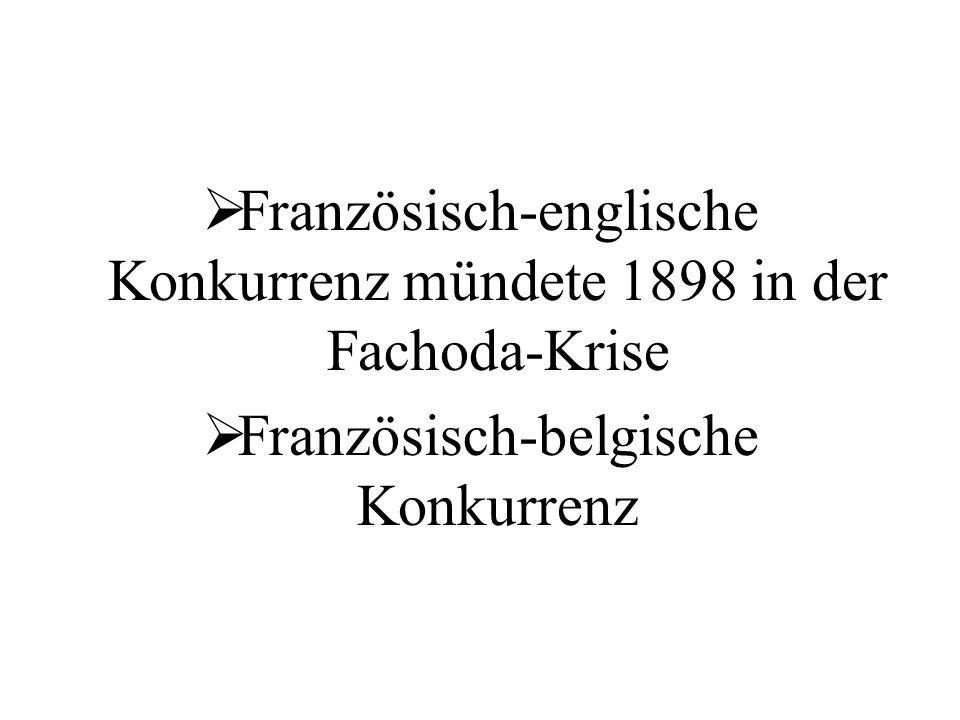 Französisch-englische Konkurrenz mündete 1898 in der Fachoda-Krise Französisch-belgische Konkurrenz