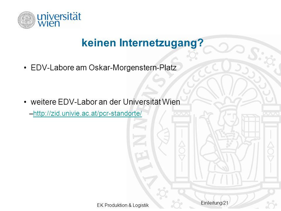 EK Produktion & Logistik Einleitung/21 keinen Internetzugang? EDV-Labore am Oskar-Morgenstern-Platz weitere EDV-Labor an der Universität Wien –http://