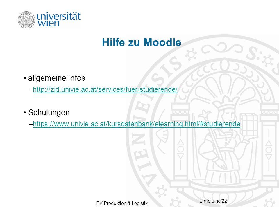 EK Produktion & Logistik Einleitung/22 Hilfe zu Moodle allgemeine Infos –http://zid.univie.ac.at/services/fuer-studierende/http://zid.univie.ac.at/ser