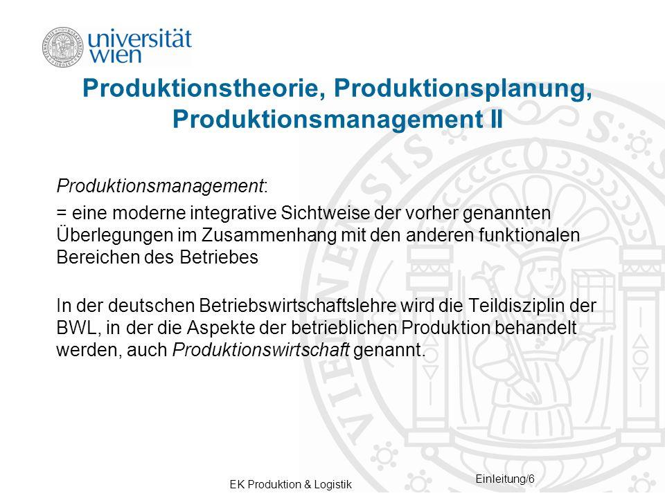 EK Produktion & Logistik Einleitung/7 Inhalt und Aufbau der Lehrveranstaltung Die lang- und kurzfristigen Aspekte der Produktionsplanung und – steuerung werden gegliedert nach – strategischen, – taktischen und – operativen Aufgaben behandelt.