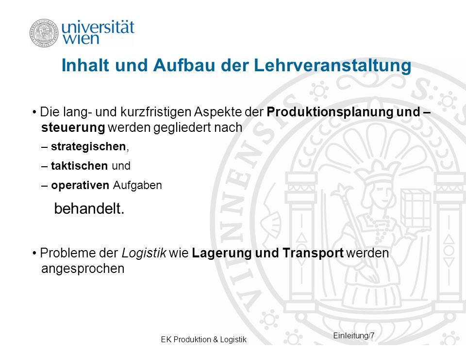 EK Produktion & Logistik Einleitung/8 Literatur Vorlesungsbegleitend muss folgendes Lehrbuch gelesen werden: Günther, H.O., Tempelmeier, H.: Produktion und Logistik , 8.