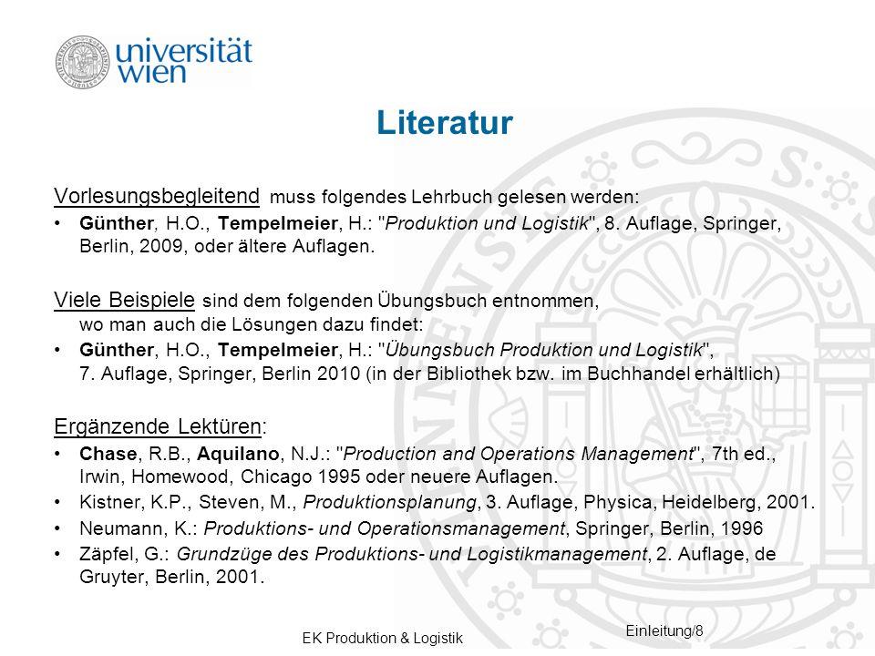 EK Produktion & Logistik Einleitung/8 Literatur Vorlesungsbegleitend muss folgendes Lehrbuch gelesen werden: Günther, H.O., Tempelmeier, H.: