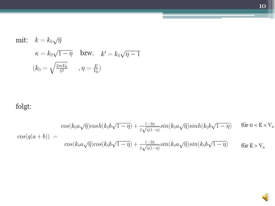 mit: bzw. folgt: für 0 < E < V 0 für E > V 0 10