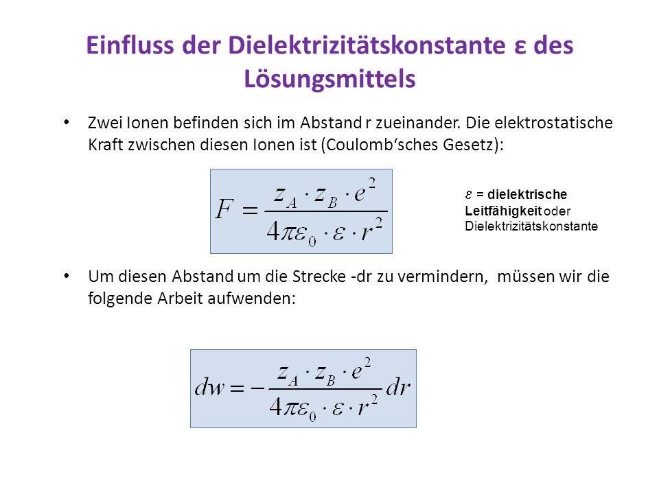 Einfluss der Dielektrizitätskonstante ε des Lösungsmittels Zwei Ionen befinden sich im Abstand r zueinander. Die elektrostatische Kraft zwischen diese