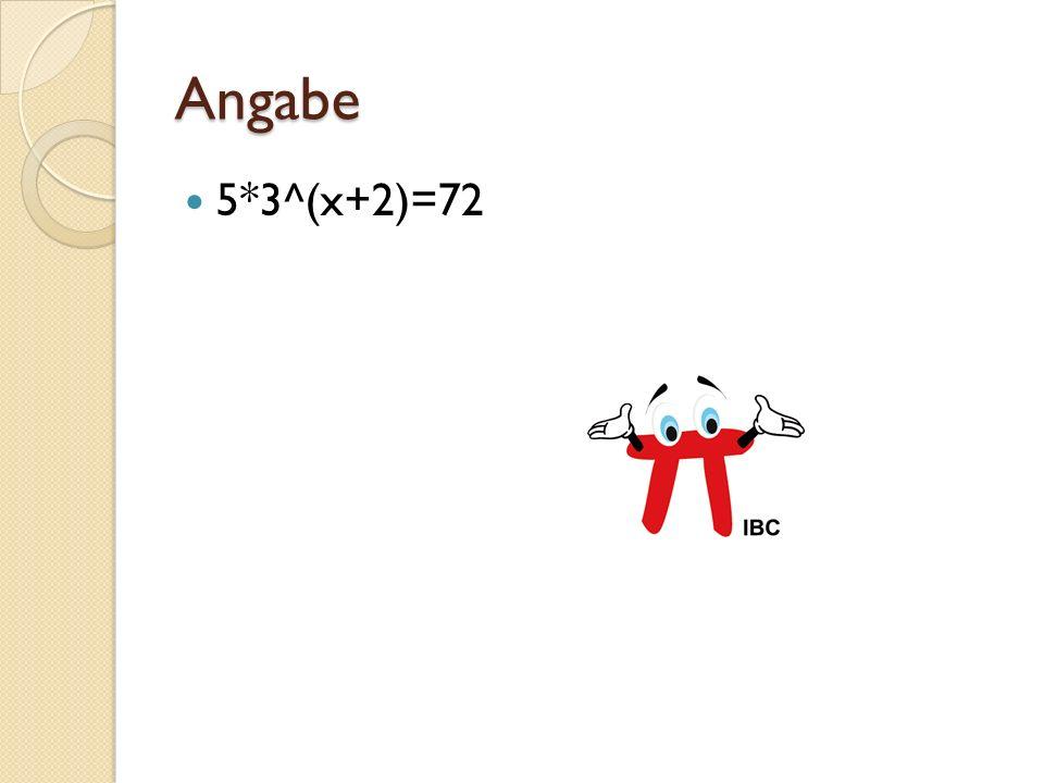 Angabe 5*3^(x+2)=72